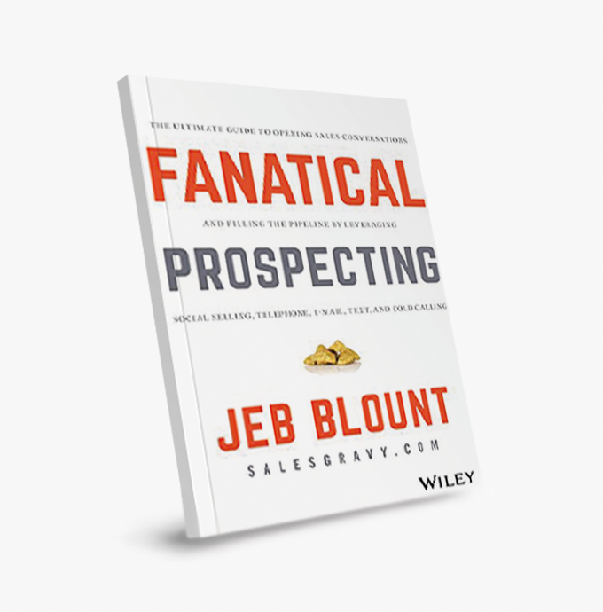 Fanatical prospecting: the ultimate guide to opening sales conversations and filling the the pipeline by leveraging social selling, telephone, email, text, and cold calling